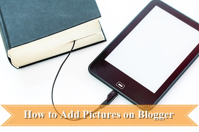 How to Add Pictures on Blogger