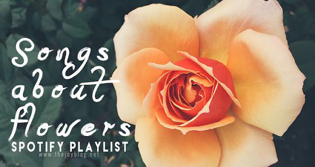 Spotify Playlist: Songs About Flowers | The Joy Blog | www.thejoyblog.net