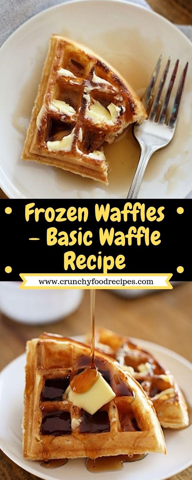 Frozen Waffles – Basic Waffle Recipe