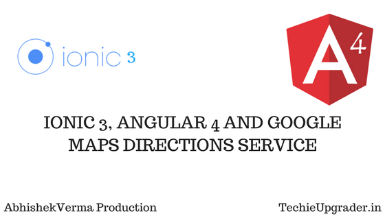 IONIC 3, ANGULAR 4 AND GOOGLE MAPS DIRECTIONS SERVICE ... on