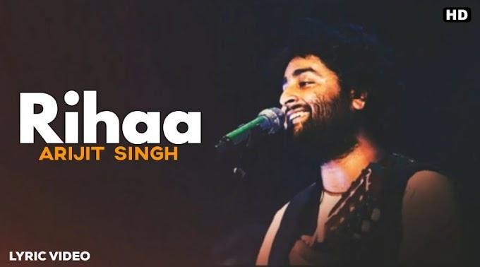 रिहा लिरिक्स Rihaa Lyrics In Hindi English– Arijit Singh