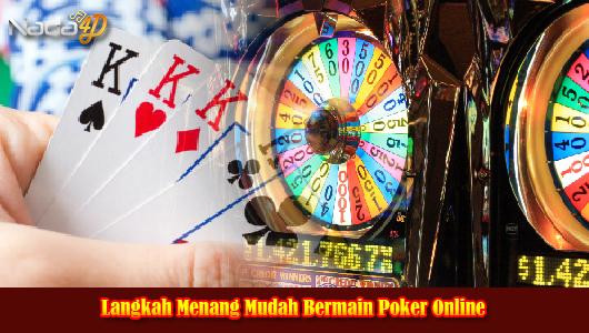 Langkah Menang Mudah Bermain Poker Online