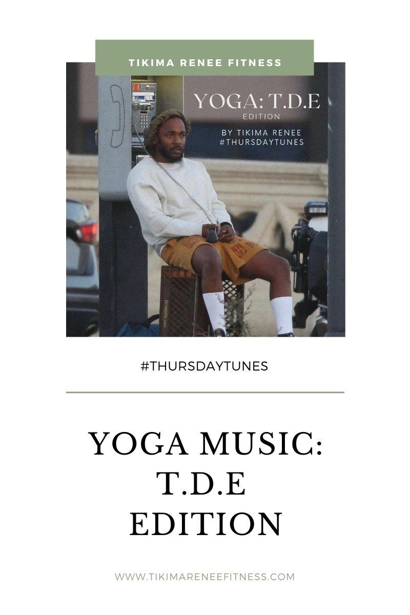 T.D.E yoga playlist Thursday Tunes