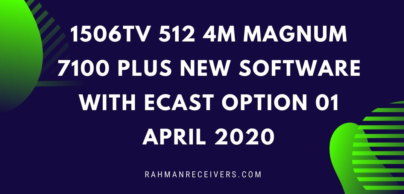 1506TV 512 4M MAGNUM 7100 PLUS NEW SOFTWARE WITH ECAST OPTION 01 APRIL 2020