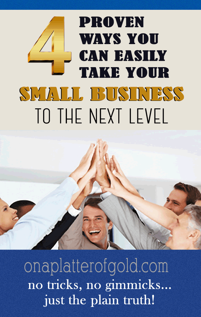 4 PROVEN Ways You Can Easily Take Your Small Business To The Next Level