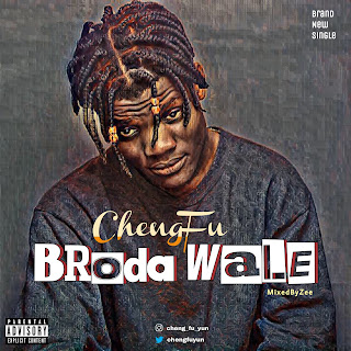 HOT SINGLE : CHENGFU - BRODA WALE.