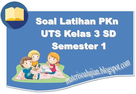 Soal UTS PKn Kelas 3 SD Semester 1 Berikut Kunci Jawaban