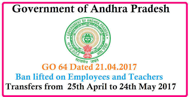 AP GO Ms No 64 Government Lift Ban on Transfers from 25th April to 24th May 2017 Government of Andhra Pradesh has given relaxation on Employees and Teachers Transfers from 25-05-2017 to 24-05-2017 | Public Services -Human Resources-Transfers and Postings of Employees- Guidelines/ Instructions -Orders-issued/2017/04/ap-go-ms-no-64-dt-21-04-2017-government-lift-ban-on-employees-teacher-transfers-guidelines-instructions-order-issued.html