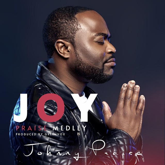 Music : JOY Praise Medley - Johnny Praise