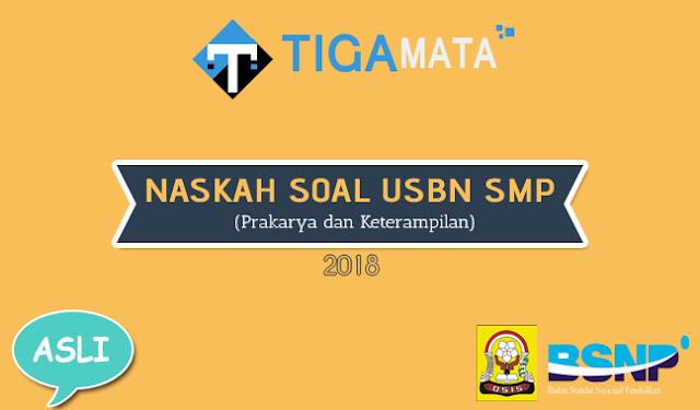 Naskah Asli Soal USBN Prakarya dan Keterampilan SMP 2018 dan Kunci Jawaban
