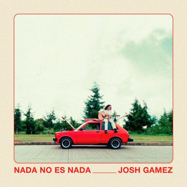 Josh Gamez – Nada No Es Nada (Single) 2021 (Exclusivo WC)