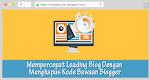 Mempercepat Loading Blog Dengan Menghapus Script Bawaan Blogger