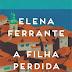 "[Resenha] ""A Filha Perdida"", de Elena Ferrante"