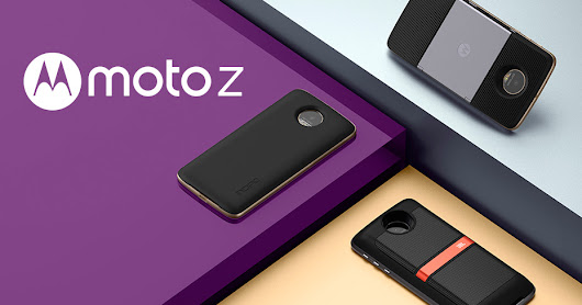 The New Moto Z Family with Moto Mods: Transform Your Smartphone in a Snap 	- 	The Official Motorola Blog