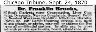 Clipping from Chicago Tribune, dated September 24, 1870: Dr. Franklin Brooks (...) cures Consumption, Liver Complaint, Dyspepsia .... Ladies requiring surgical aid, medical attendance, or advice, may call or address the Doctor on all confidential matters. ....