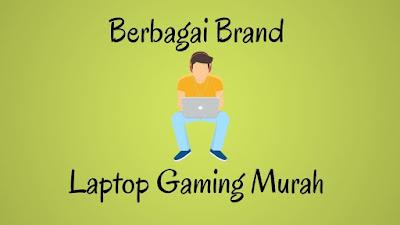 Berbagai Merk Terbaik dari Laptop Gaming Murah