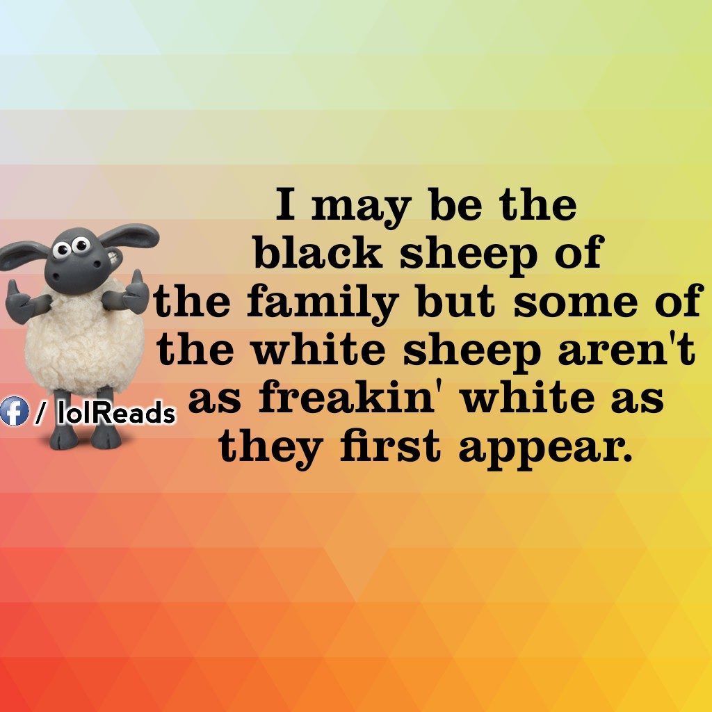 I love being the black sheep, Two faced people