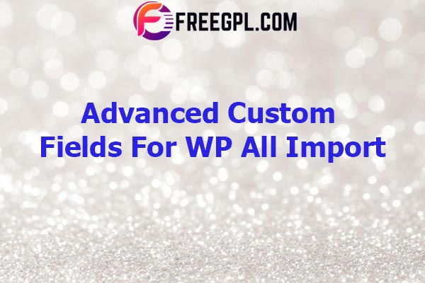 Advanced Custom Fields For WP All Import Nulled Download Free
