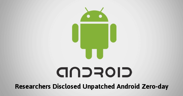 Unpatched Android Zero-day Vulnerability Let Hackers Escalate the Privilege and Take Control Of The Device