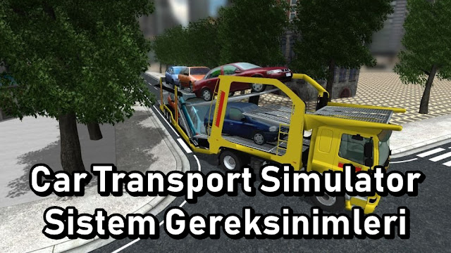 Car Transport Simulator Sistem Gereksinimler