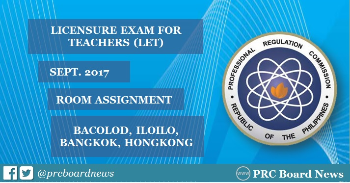 September 2017 LET Room Assignments: Bacolod, Iloilo, Bangkok, Hongkong