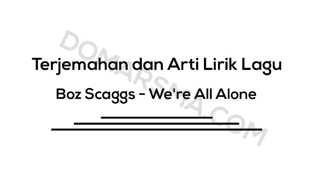 Terjemahan dan Arti Lirik Lagu Boz Scaggs - We're All Alone
