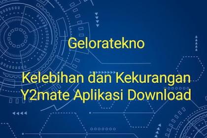 Kelebihan dan Kekurangan Aplikasi Download Y2mate