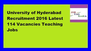 University of Hyderabad Recruitment 2016 Latest 114 Vacancies Teaching Jobs