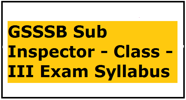 GSSSB Sub Inspector - Class - III Exam Syllabus