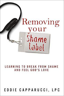 Removing Your Shame Label: Learning to Break From Shame and Feel God's Love by Eddie Capparucci LPC