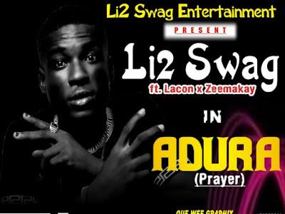 HOT BANG: Li2 Swag Ft Lacon X Zeemakay ~ Adura (Prayer)