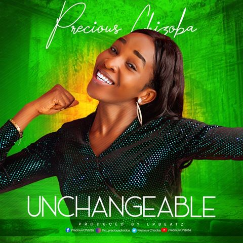 Unchangeable - Precious Chizoba