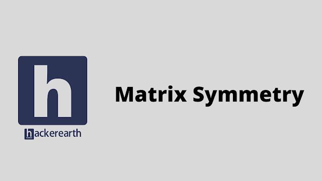 HackerEarth Matrix Symmetry problem solution