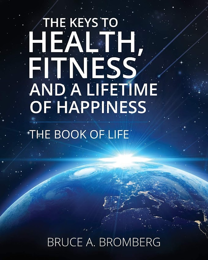 The Keys to Health, Fitness and a Lifetime of Happiness