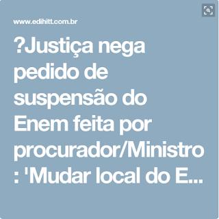Justiça nega pedido de suspensão do Enem feita por procurador/Ministro: 'Mudar local do Enem é diferente de mudar local de votação'