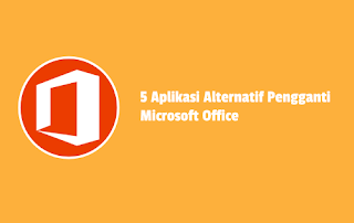 Aplikasi Pengganti Microsoft Office