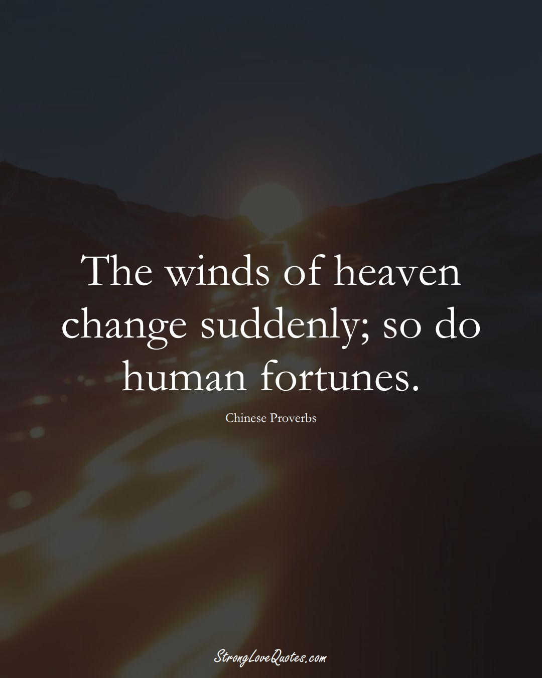 The winds of heaven change suddenly; so do human fortunes. (Chinese Sayings);  #AsianSayings