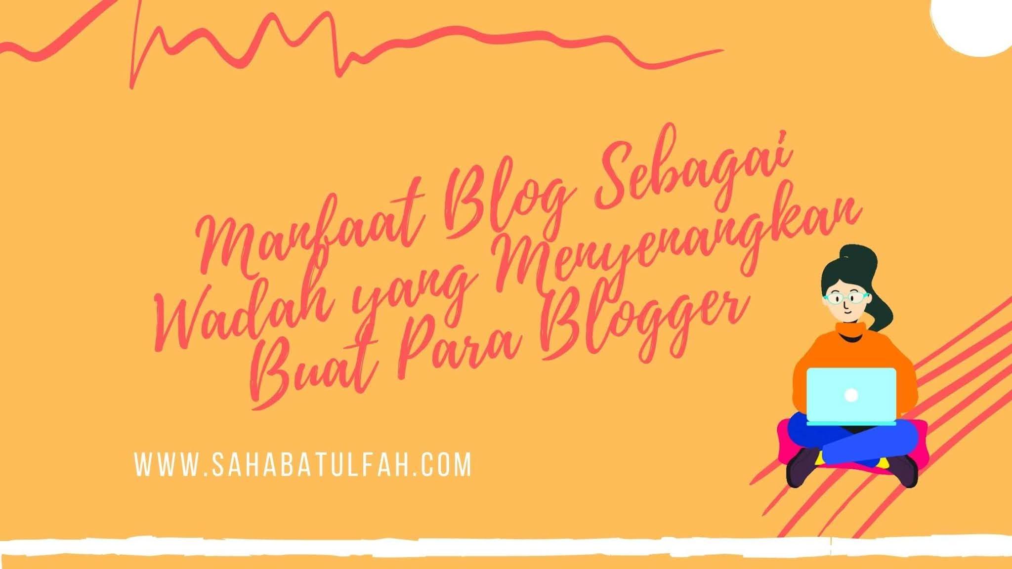 Manfaat Blog Buat Para Blogger