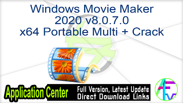 Windows Movie Maker 2020 v8.0.7.0 x64 Portable Multi + Crack