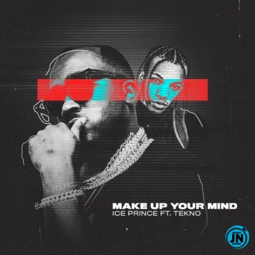 Download: Ice Prince – Make Up Your Mind ft. Tekno || Africanmusicbank.com
