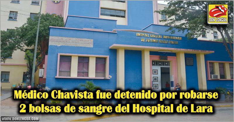Médico Chavista fue detenido por robarse 2 bolsas de sangre del Hospital de Lara