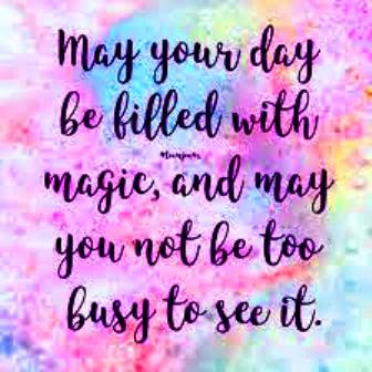 may your day be filled with magic, and may you not be too busy to see it. #life quote