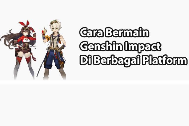 Cara Bermain Genshin Impact Di Berbagai Platform