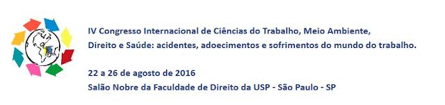 http://www.fundacentro.gov.br/cursos-e-eventos/detalhe-do-evento/2016/8/iv-congresso-internacional-de-ciencias-do-trabalho-meio-ambiente-direito-e-saude