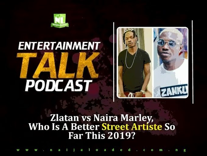 Okaafrica PODCAST: - Zlatan vs Naira Marley, Who is A Better Street Artiste So Far This 2019?
