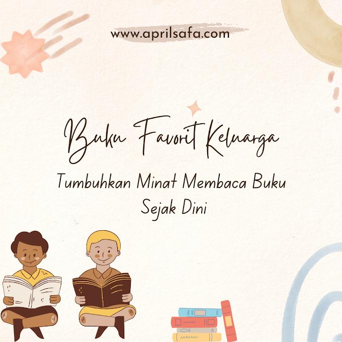 Buku Favorit Keluarga: Tips Tumbuhkan Minat Membaca Buku sejak Dini