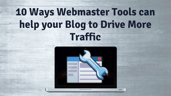 10 Ways Webmaster tools can help your Blog to drive More Traffic