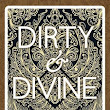 New Book Dirty & Divine by Alice B. Grist