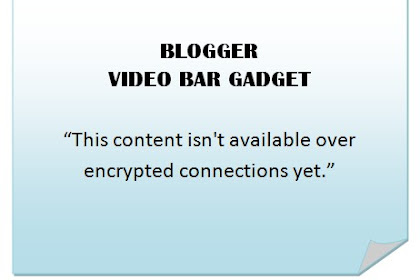 "Blogger Video Bar broken? Displays ""This content isn't available over encrypted connections yet."""