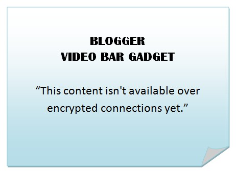 """Blogger Video Bar broken? Displays """"This content isn't available over encrypted connections yet."""""""